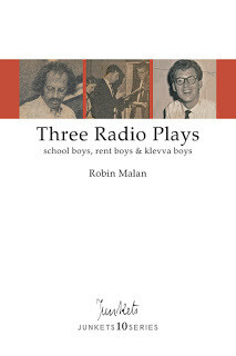 Playscript No. 39 JUNKETS10SERIES Collected Series No. 9 Robin Malan: Three Radio Plays school boys, rentboys & klevva boy