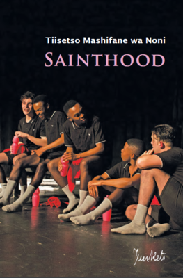 Playscript No. 46 Tiisetso Mashifane wa Noni: Sainthood