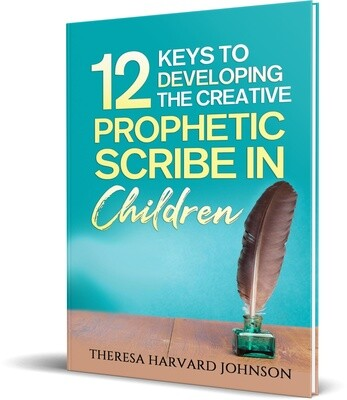 12 Keys To Developing The Creative Prophetic Scribe In Children