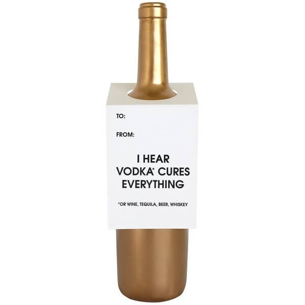 I Hear Vodka Cures Everything *or Wine, Tequila, Beer, Whiskey Wine & Spirit Tag