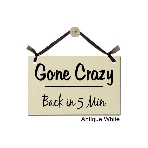 Gone Crazy Back In 5 Minutes Sign