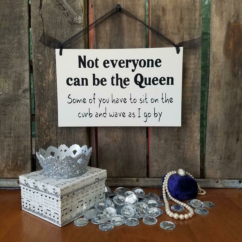 Not Everyone Can Be The Queen Sign