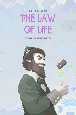 The Law of Life: Volume I – Metaphysica, by S.E. Chahine