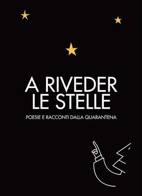 A RIVEDER LE STELLE. Poesie & Racconti dalla Quarantena