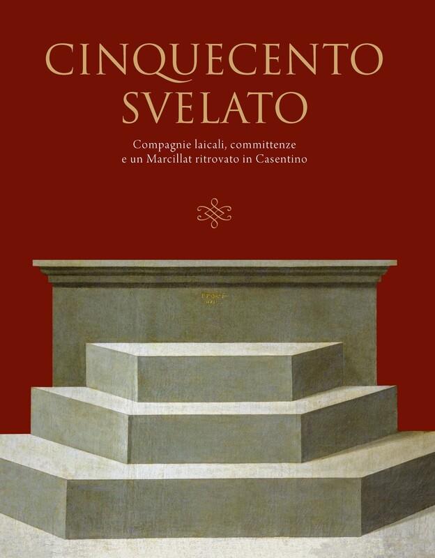 CINQUECENTO SVELATO. Compagnie laicali, committenze e un Marcillat ritrovato in Casentino