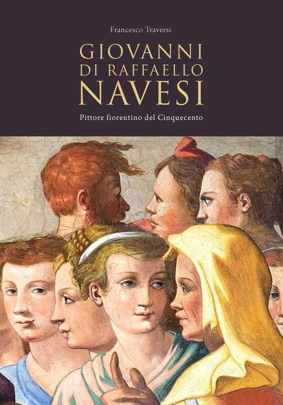 GIOVANNI DI RAFFAELLO NAVESI. PITTORE FIORENTINO DEL CINQUECENTO, di Francesco Traversi