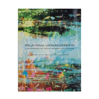 Relational Undercurrents: Contemporary Art from the Caribbean Archipelago