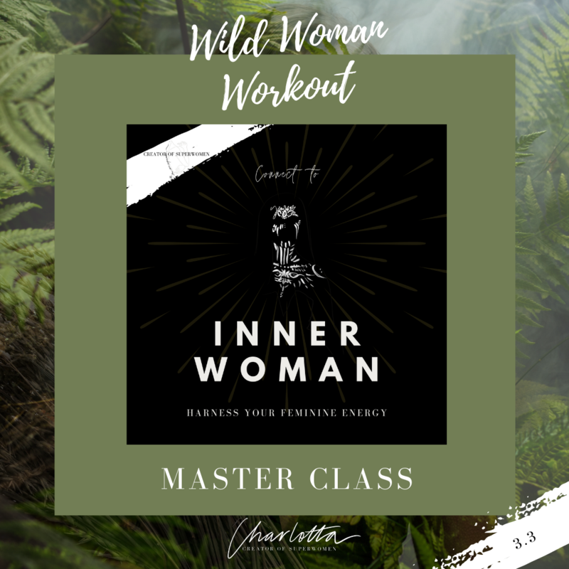 Wild Woman Workout Master Class // Connect to Your Inner Woman: Harness Your Feminine Energy
