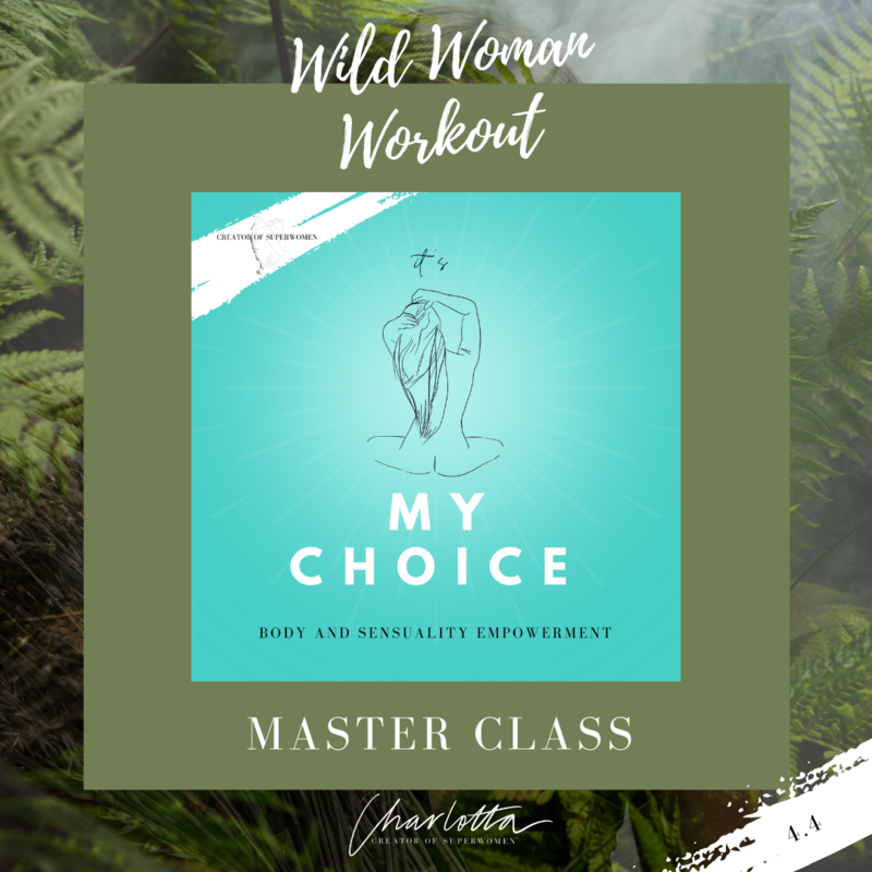 Wild Woman Workout Master Class //  It's My Choice: Body and Sensuality Empowerment