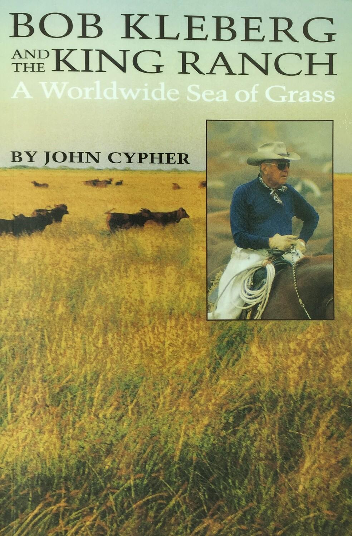 Bob Kleberg & the King Ranch: A Worldwide Sea of Grass