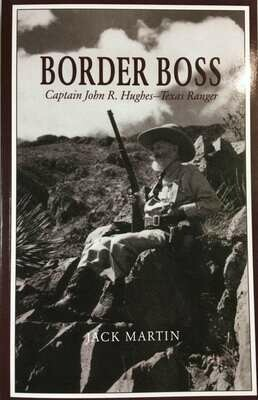 Border Boss Captain John R. Hughes - Texas Ranger
