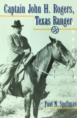 Captain John H Rogers, Texas Ranger