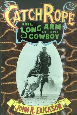 Catch Rope the Long Arm of the Cowboy