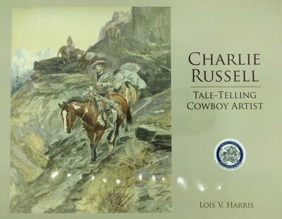 Charlie Russell - Tale Telling Cowboy Artist