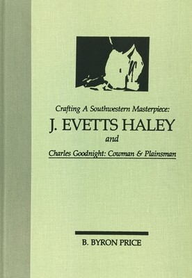 Crafting a Southwestern Masterpiece: J. Evetts Haley and Charles Goodnight, Cowmen and Plainsmen