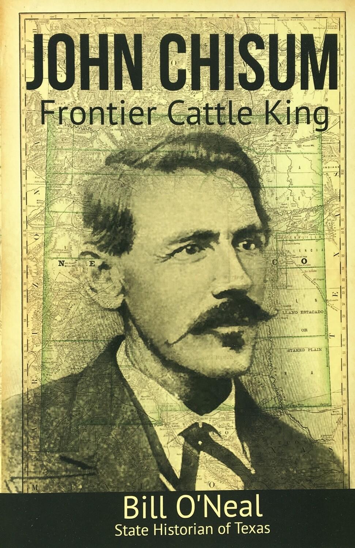 John Chisum - Frontier Cattle King