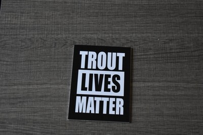 Trout lives matter sign