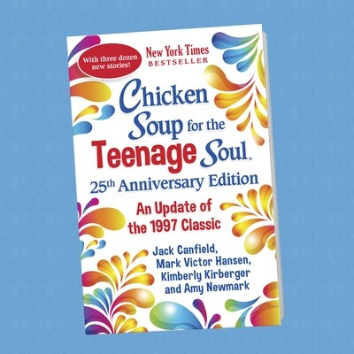 Chicken Soup for the Teenage Soul: 25th Anniversary Edition