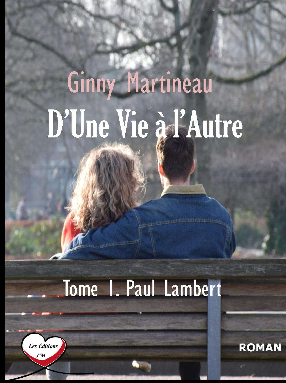 D'UNE VIE À L'AUTRE Tome 1 Paul Lambert (Version papier)