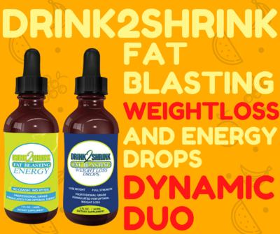 DYNAMIC DUO = Drink2Shrink Fat Blasting Weightloss + Energy Drops