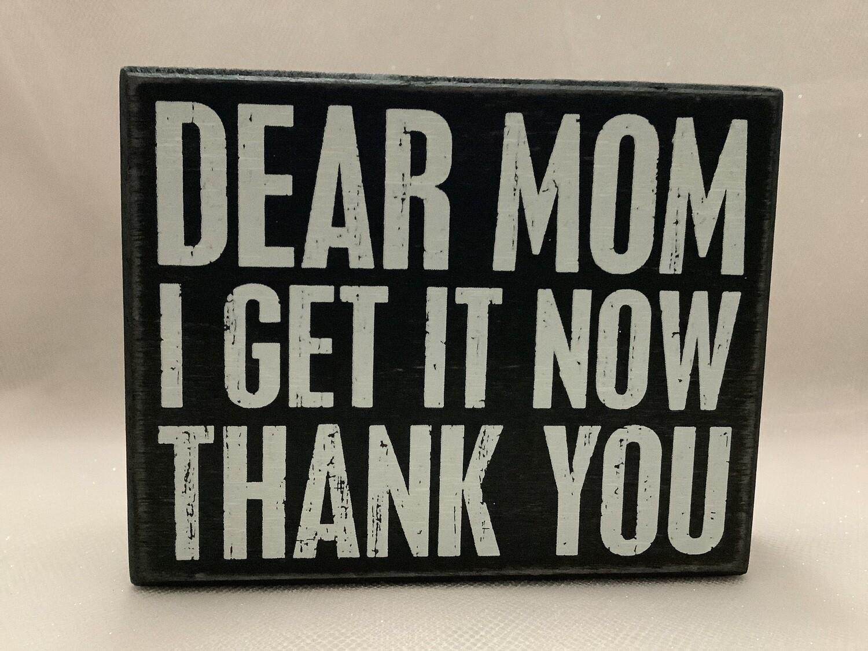 Wood Box Sign - Dear Mom I Get It Now