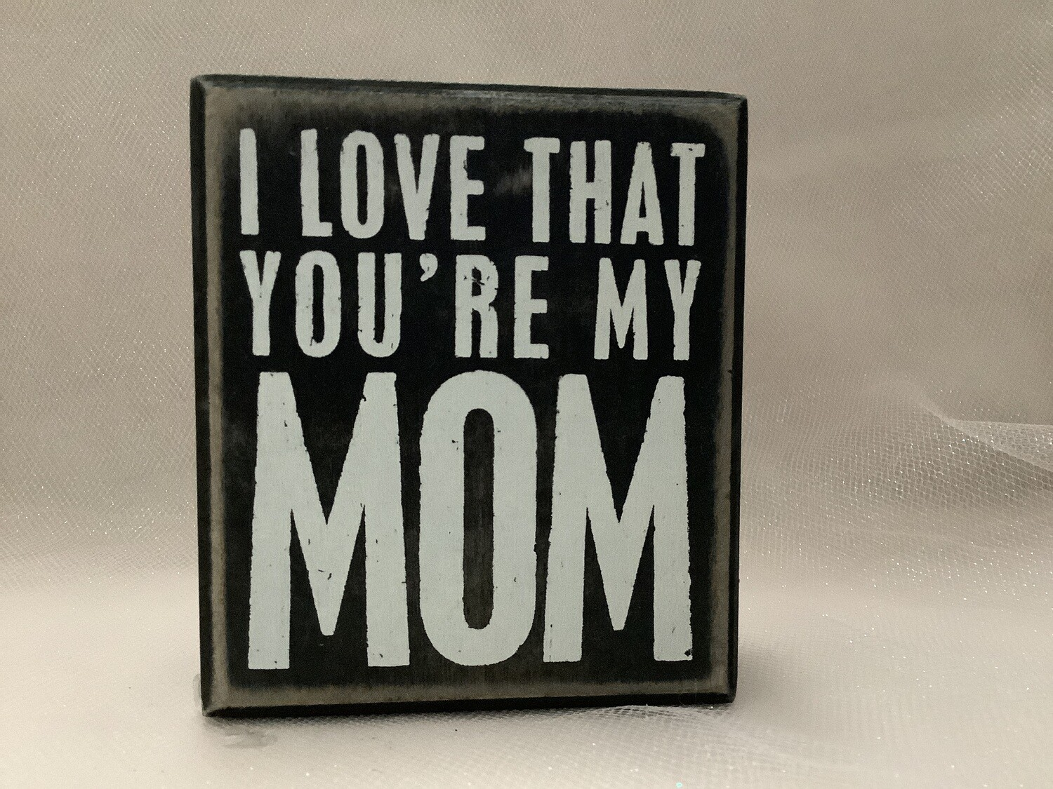 Wooden Box Sign - You're My Mom