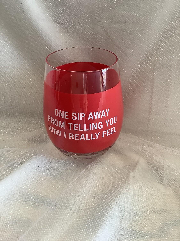 ONE SIP AWAY WINE GLASS