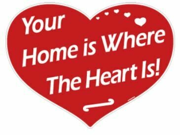 YOUR HOME IS WHERE THE HEART IS!