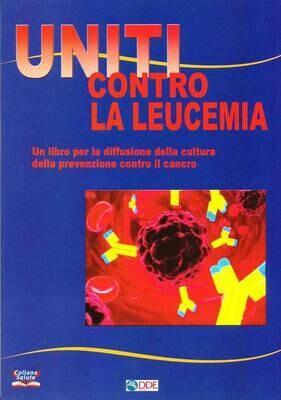 UNITI CONTRO LA LEUCEMIA. Un libro per la diffusione della cultura della prevenzione contro il cancro.