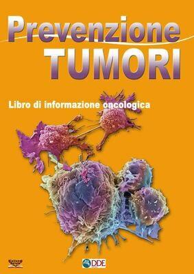 PREVENZIONE TUMORI. Libro di informazione oncologica