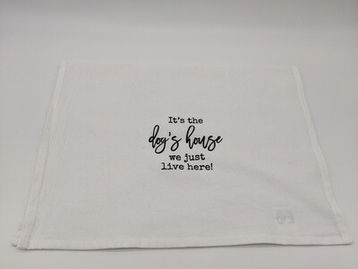 Cotton Flour sack Dish Towel-It's The Dog's House We Just Live Here