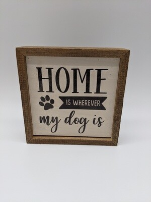 6X6 Home Is Where My Dog Is sign