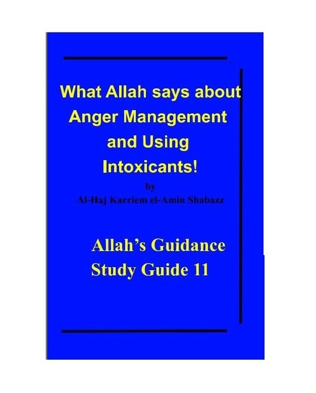 What Allah says about Anger Management and Using Intoxicants!  by Al-Haj Karriem el-Amin Shabazz