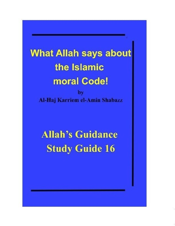 What Allah says about the Islamic moral Code! by Al-Haj Karriem el-Amin Shabazz