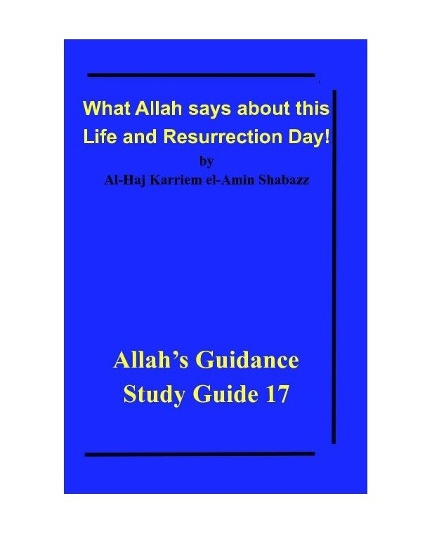 What Allah says about this Life and Resurrection Day! by Al-Haj Karriem el-Amin Shabazz