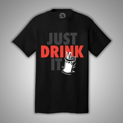 """JUST DRINK IT""  T-shirt"