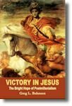 Victory in Jesus: The Bright Hope of Postmillennialism 2nd Ed.