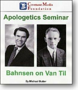 Apologetics Seminar: Bahnsen on Van Til