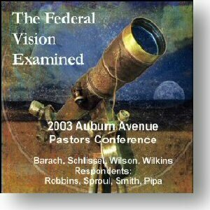 The Federal Vision Examined -- AAPC 2003 on CD