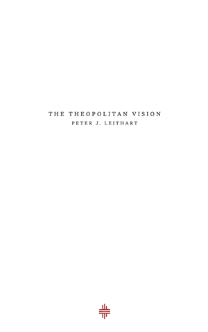 The Theopolitan Vision - Peter J. Leithart