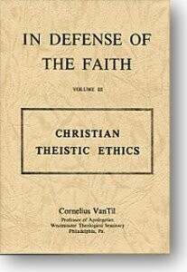 In Defense of the Faith, Vol. VI: Christian Theistic Ethics