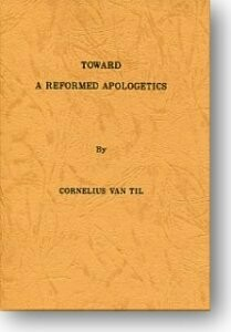 Toward a Reformed Apologetic