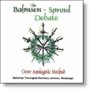 The Bahnsen/Sproul Debate Over Apologetic Method CD