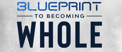 The Blueprint to Becoming W.H.O.L.E.