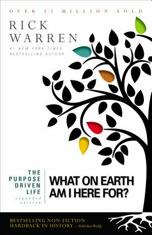 Purpose Driven Life: What on Earth Am I Here For? (Expanded)