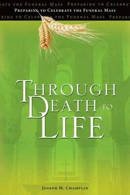 Through Death to Life - Preparing to Celebrate the Funeral Mass