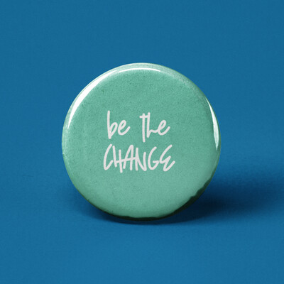 Be the Change Pinback Button