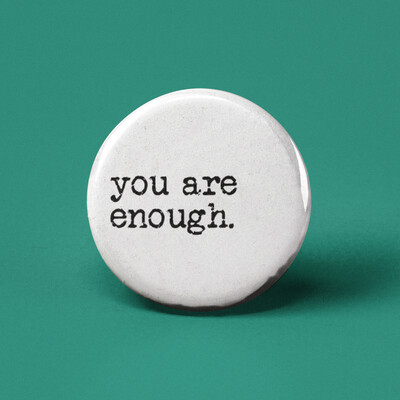 You Are Enough Pinback Button
