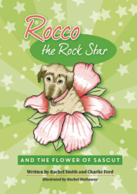 ROCCO THE ROCK STAR & THE FLOWER OF SASCUT - CHILDREN'S BOOK