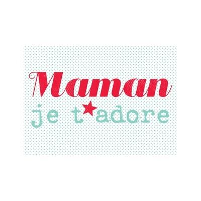 Maman je t'adore